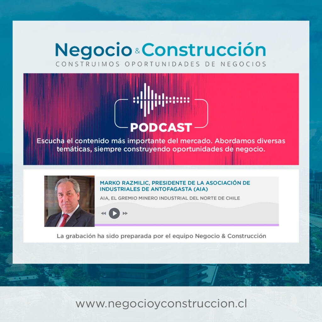Marko Razmilic | AIA, el Gremio Minero Industrial del norte de Chile
