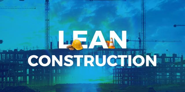 ¿Qué es Lean Construction? y por qué es un enfoque de gestión necesario
