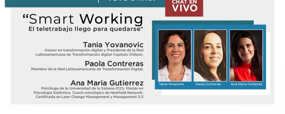 11 de Junio – 16 hrs. | Smart Working. El trabajo llegó para quedarse | Tania Yovanovic, Paola Contreras, Ana maría Gutierrez